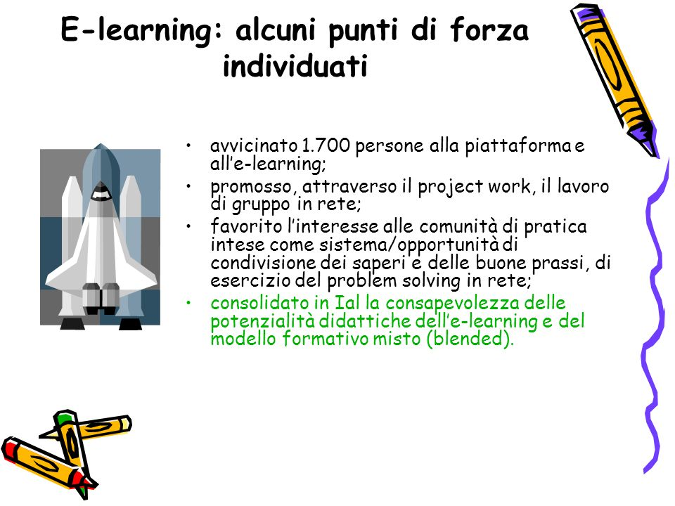 E-learning: alcuni punti di forza individuati avvicinato 1.700 persone alla piattaforma e alle-learning; promosso, attraverso il project work, il lavo