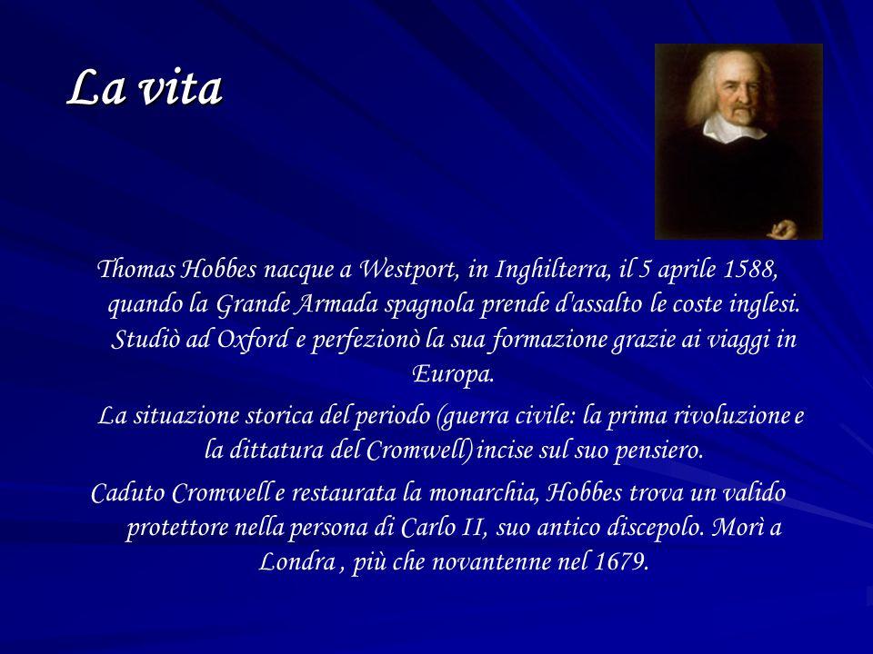 La vita Thomas Hobbes nacque a Westport, in Inghilterra, il 5 aprile 1588, quando la Grande Armada spagnola prende d assalto le coste inglesi.