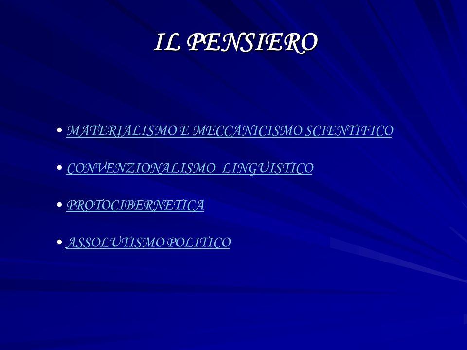 IL PENSIERO MATERIALISMO E MECCANICISMO SCIENTIFICO CONVENZIONALISMO LINGUISTICO PROTOCIBERNETICA ASSOLUTISMO POLITICO