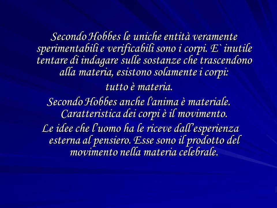 Secondo Hobbes le uniche entità veramente sperimentabili e verificabili sono i corpi.