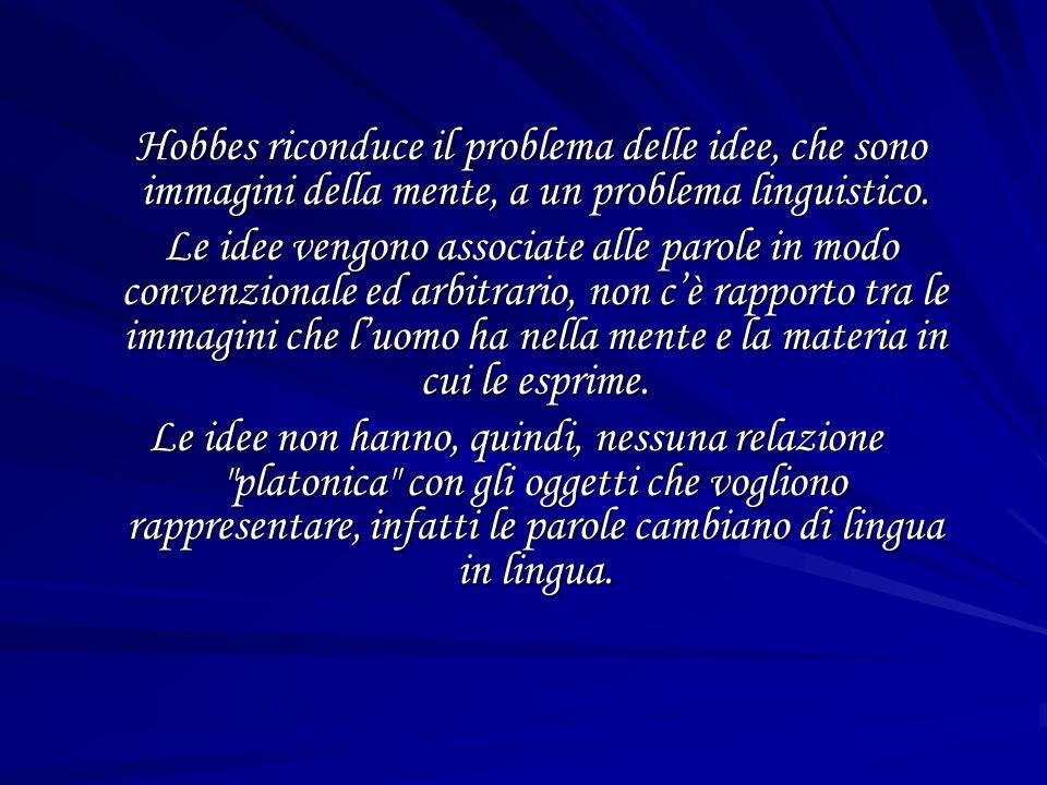 Hobbes riconduce il problema delle idee, che sono immagini della mente, a un problema linguistico.