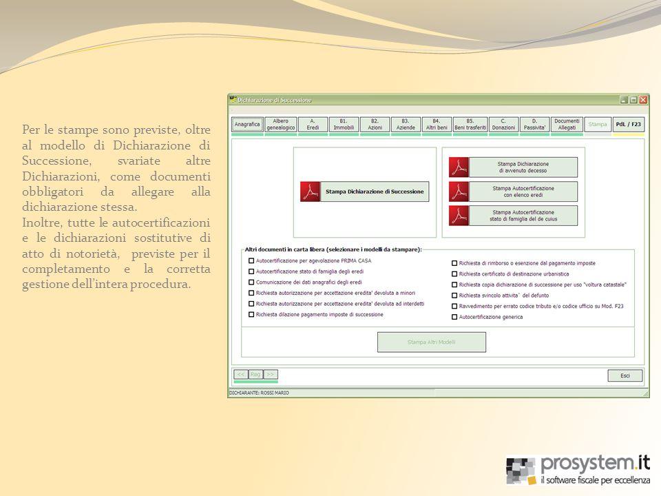 Per le stampe sono previste, oltre al modello di Dichiarazione di Successione, svariate altre Dichiarazioni, come documenti obbligatori da allegare al