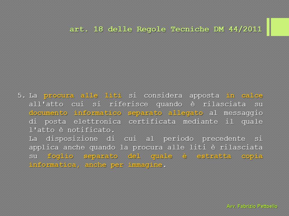 art. 18 delle Regole Tecniche DM 44/2011 5.La procura alle liti si considera apposta in calce all'atto cui si riferisce quando è rilasciata su documen