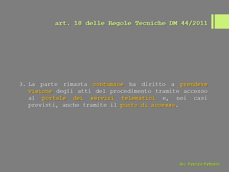 art. 18 delle Regole Tecniche DM 44/2011 3.La parte rimasta contumace ha diritto a prendere visione degli atti del procedimento tramite accesso al por