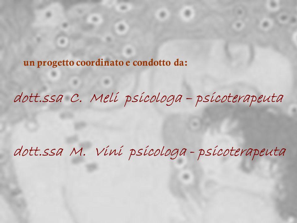 un progetto coordinato e condotto da: dott.ssa C. Meli psicologa – psicoterapeuta dott.ssa M. Vini psicologa - psicoterapeuta