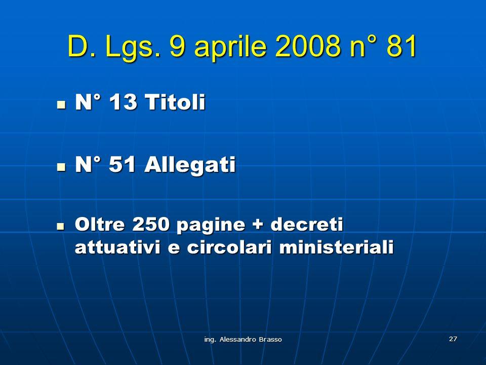 ing. Alessandro Brasso 27 D. Lgs. 9 aprile 2008 n° 81 N° 13 Titoli N° 13 Titoli N° 51 Allegati N° 51 Allegati Oltre 250 pagine + decreti attuativi e c