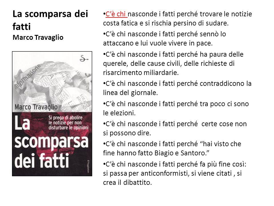 La scomparsa dei fatti Marco Travaglio Cè chi nasconde i fatti perché trovare le notizie costa fatica e si rischia persino di sudare.