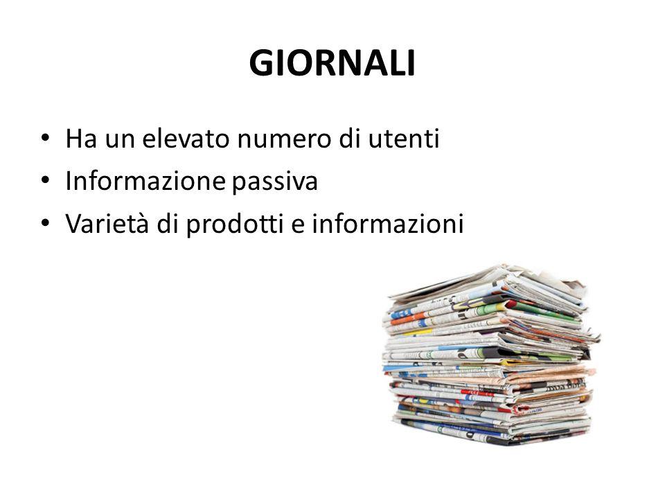 GIORNALI Ha un elevato numero di utenti Informazione passiva Varietà di prodotti e informazioni