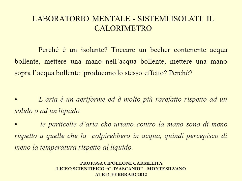 PROF.SSA CIPOLLONE CARMELITA LICEO SCIENTIFICO C. DASCANIO – MONTESILVANO ATRI 1 FEBBRAIO 2012 LABORATORIO MENTALE - SISTEMI ISOLATI: IL CALORIMETRO P