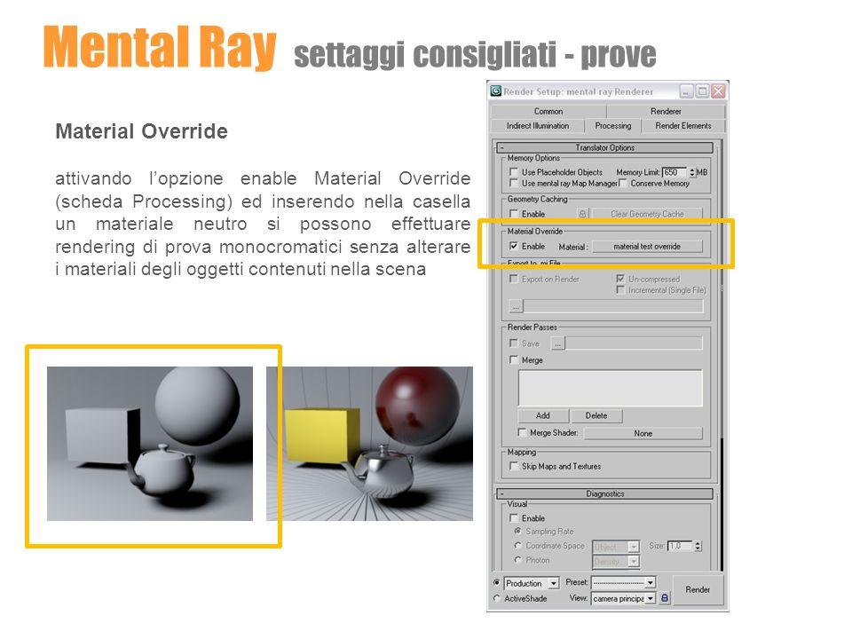 Mental Ray settaggi consigliati - prove Material Override attivando lopzione enable Material Override (scheda Processing) ed inserendo nella casella u