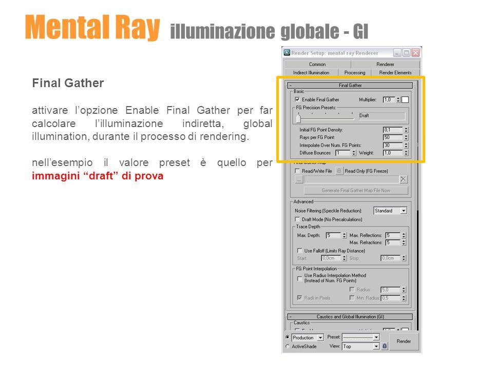 Final Gather attivare lopzione Enable Final Gather per far calcolare lilluminazione indiretta, global illumination, durante il processo di rendering.