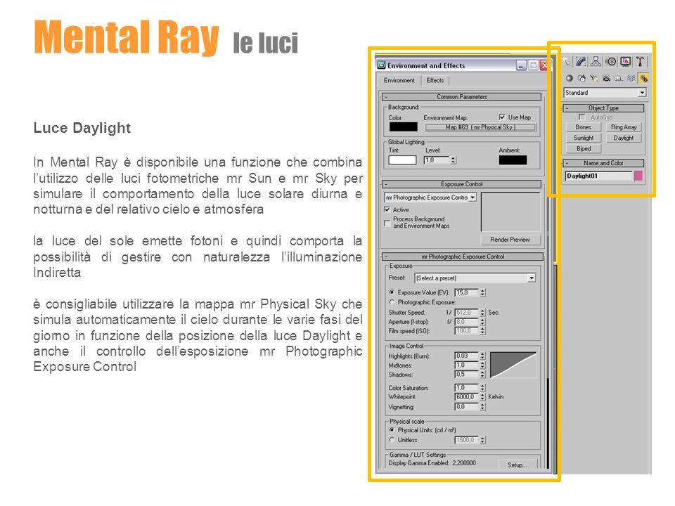 Mental Ray le luci Luce Daylight In Mental Ray è disponibile una funzione che combina lutilizzo delle luci fotometriche mr Sun e mr Sky per simulare i