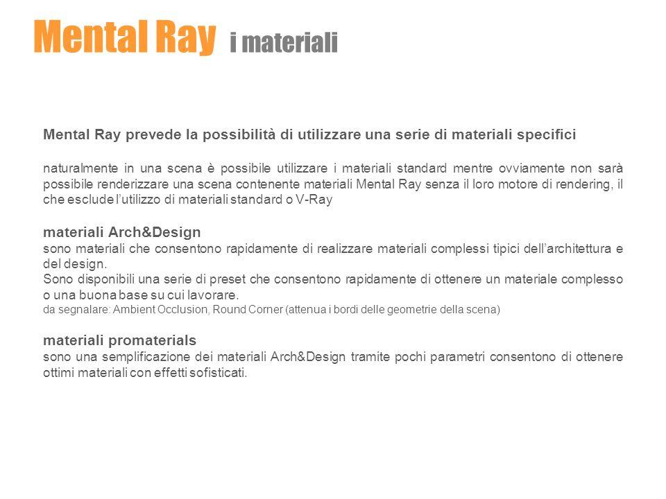Mental Ray prevede la possibilità di utilizzare una serie di materiali specifici naturalmente in una scena è possibile utilizzare i materiali standard