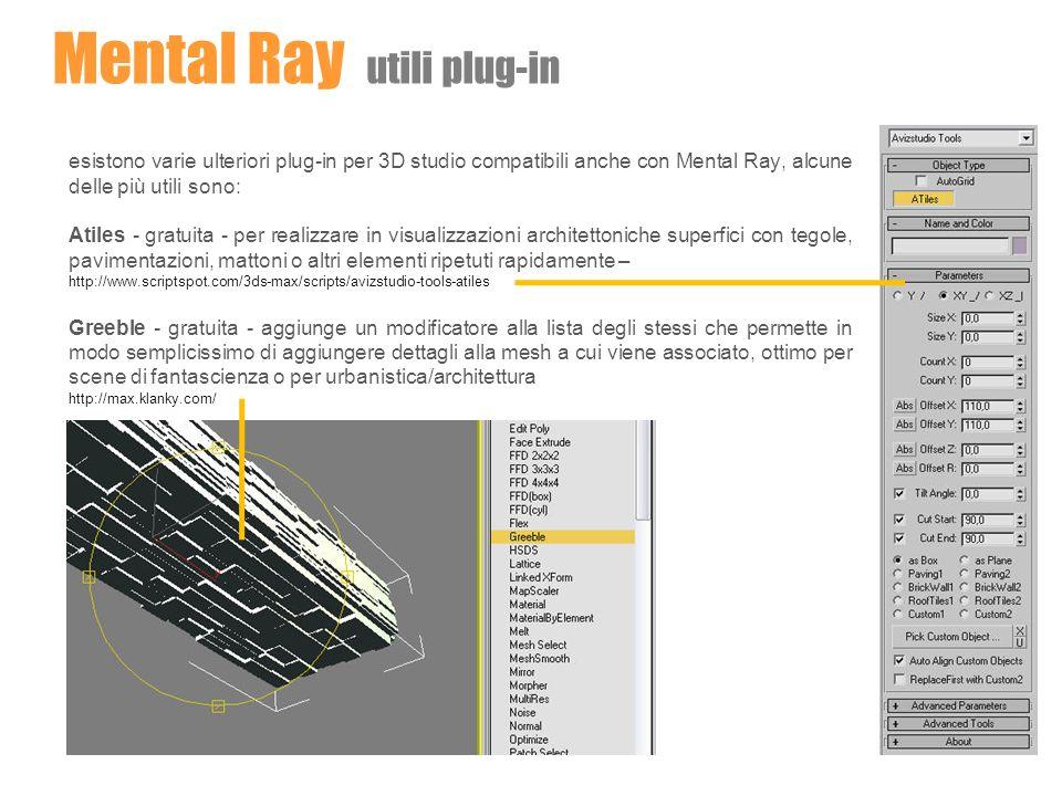 Mental Ray utili plug-in esistono varie ulteriori plug-in per 3D studio compatibili anche con Mental Ray, alcune delle più utili sono: Atiles - gratui