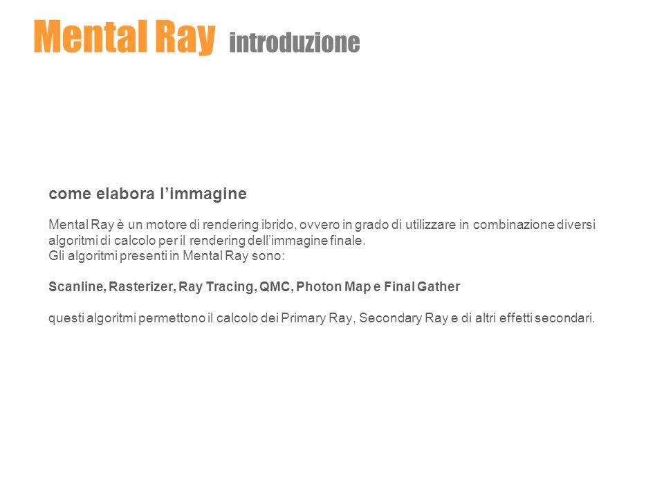come elabora limmagine Mental Ray è un motore di rendering ibrido, ovvero in grado di utilizzare in combinazione diversi algoritmi di calcolo per il r