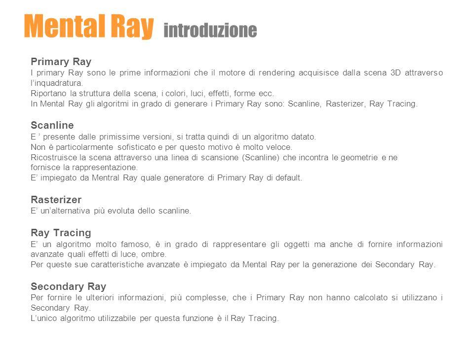 Mental Ray parametri principali Sampling Quality Il sampling è la capacità di Mental Ray di campionare dettagliatamente i pixel in modo da poter meglio rappresentare gli effetti presenti.