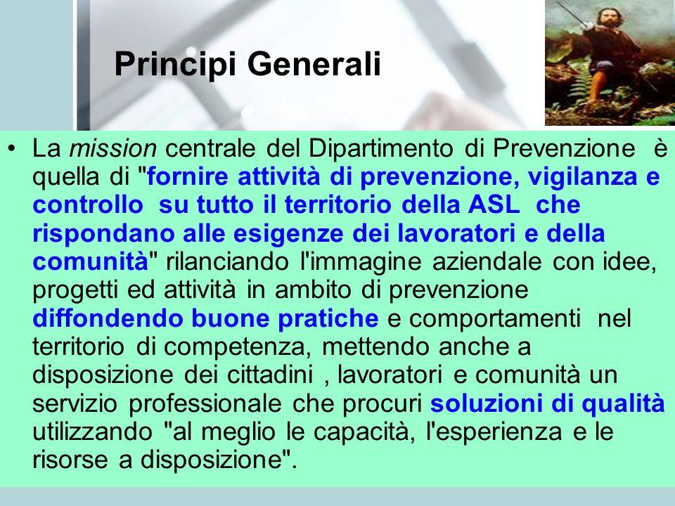 Principi Generali La mission centrale del Dipartimento di Prevenzione è quella di