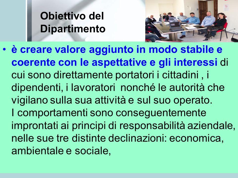 Obiettivo del Dipartimento è creare valore aggiunto in modo stabile e coerente con le aspettative e gli interessi di cui sono direttamente portatori i