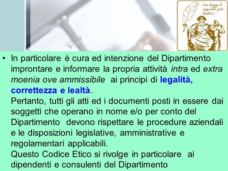 In particolare è cura ed intenzione del Dipartimento improntare e informare la propria attività intra ed extra moenia ove ammissibile ai principi di l