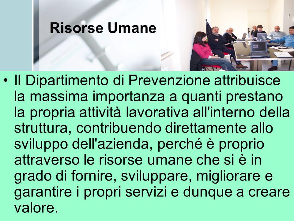 Risorse Umane Il Dipartimento di Prevenzione attribuisce la massima importanza a quanti prestano la propria attività lavorativa all'interno della stru