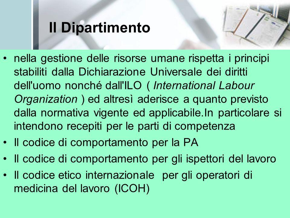 Il Dipartimento nella gestione delle risorse umane rispetta i principi stabiliti dalla Dichiarazione Universale dei diritti dell'uomo nonché dall'ILO