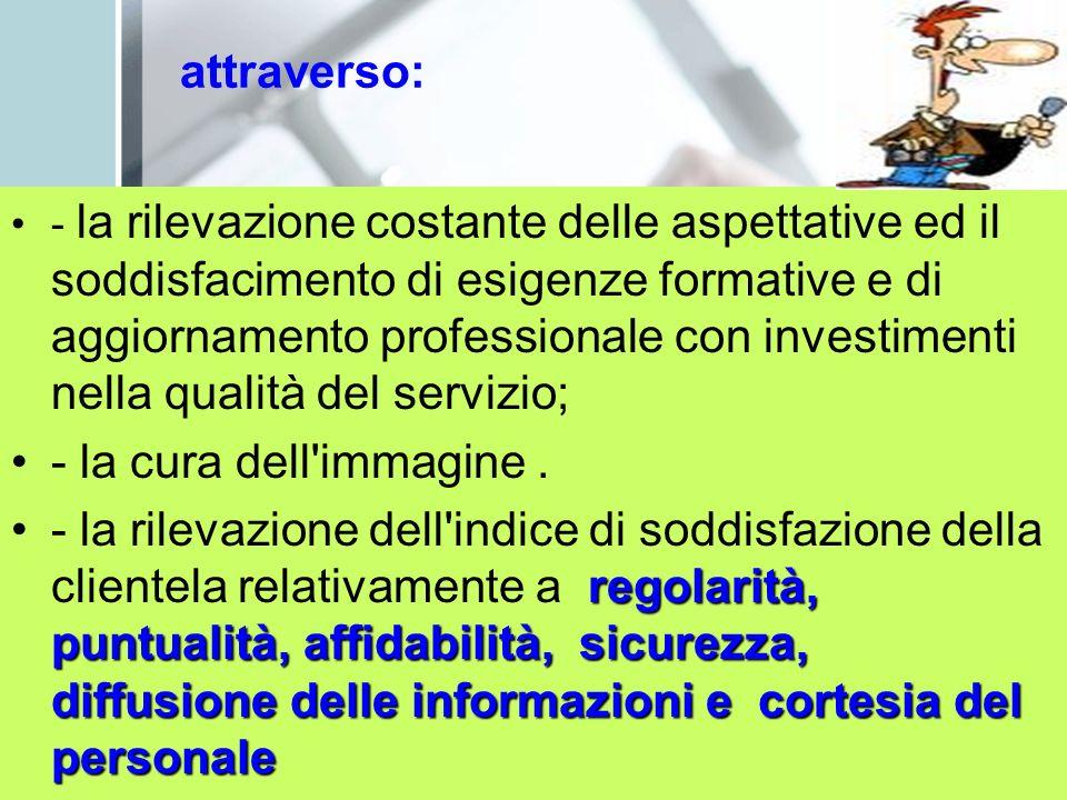 attraverso: - la rilevazione costante delle aspettative ed il soddisfacimento di esigenze formative e di aggiornamento professionale con investimenti