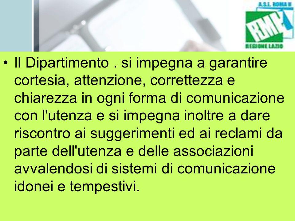 Il Dipartimento. si impegna a garantire cortesia, attenzione, correttezza e chiarezza in ogni forma di comunicazione con l'utenza e si impegna inoltre