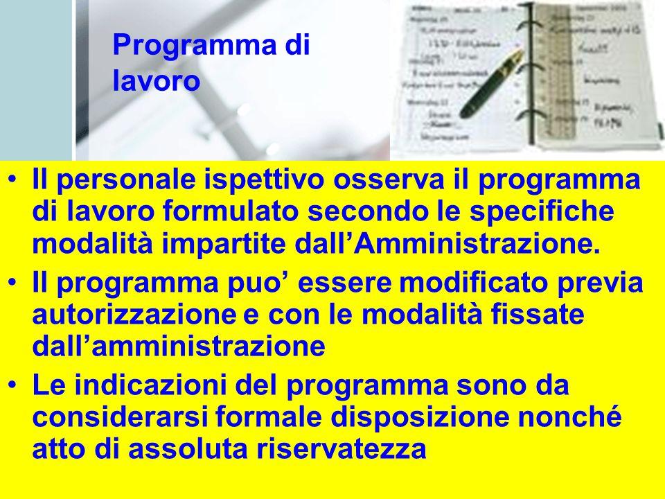 Programma di lavoro Il personale ispettivo osserva il programma di lavoro formulato secondo le specifiche modalità impartite dallAmministrazione.