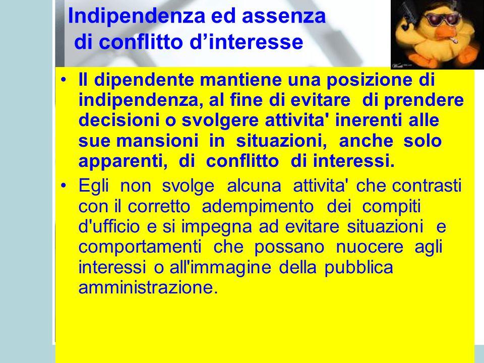 Indipendenza ed assenza di conflitto dinteresse Il dipendente mantiene una posizione di indipendenza, al fine di evitare di prendere decisioni o svolg