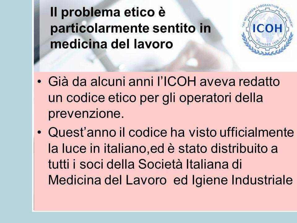Il problema etico è particolarmente sentito in medicina del lavoro Già da alcuni anni lICOH aveva redatto un codice etico per gli operatori della prev