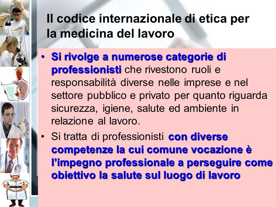 Il codice internazionale di etica per la medicina del lavoro Si rivolge a numerose categorie di professionistiSi rivolge a numerose categorie di profe