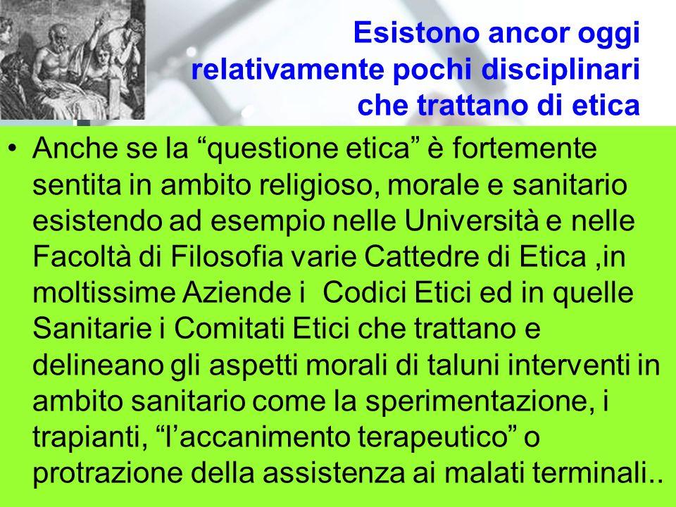 Esistono ancor oggi relativamente pochi disciplinari che trattano di etica Anche se la questione etica è fortemente sentita in ambito religioso, moral