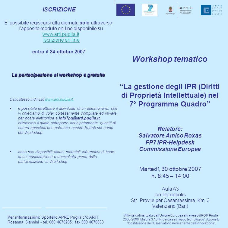 Workshop tematico La gestione degli IPR (Diritti di Proprietà Intellettuale) nel 7° Programma Quadro Relatore: Salvatore Amico Roxas FP7 IPR-Helpdesk Commissione Europea Martedì, 30 ottobre 2007 h.