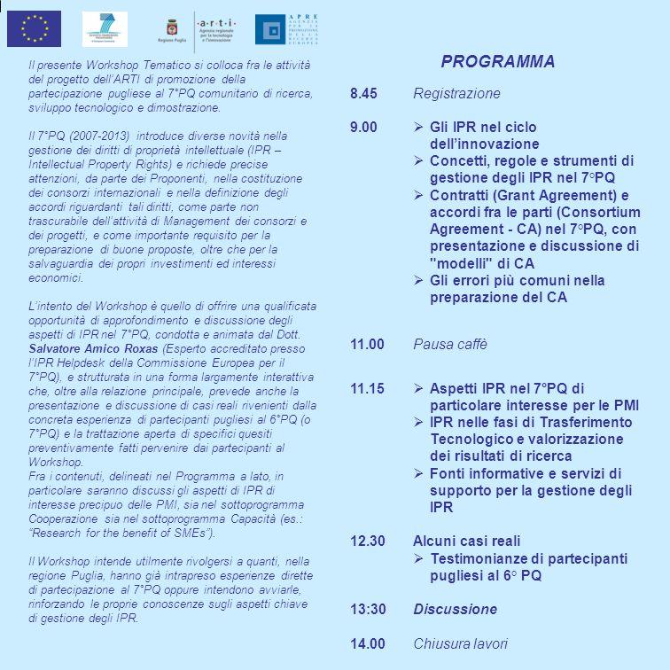 PROGRAMMA Il presente Workshop Tematico si colloca fra le attività del progetto dellARTI di promozione della partecipazione pugliese al 7°PQ comunitario di ricerca, sviluppo tecnologico e dimostrazione.