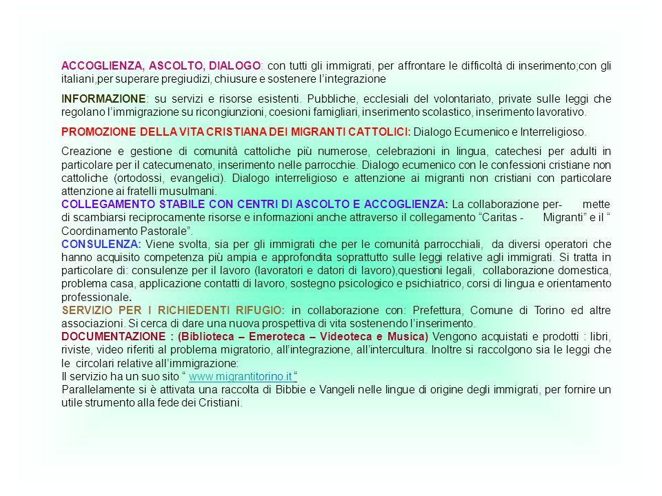 ACCOGLIENZA, ASCOLTO, DIALOGO: con tutti gli immigrati, per affrontare le difficoltà di inserimento;con gli italiani,per superare pregiudizi, chiusure