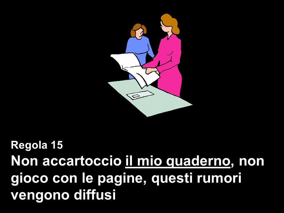 Regola 15 Non accartoccio il mio quaderno, non gioco con le pagine, questi rumori vengono diffusi