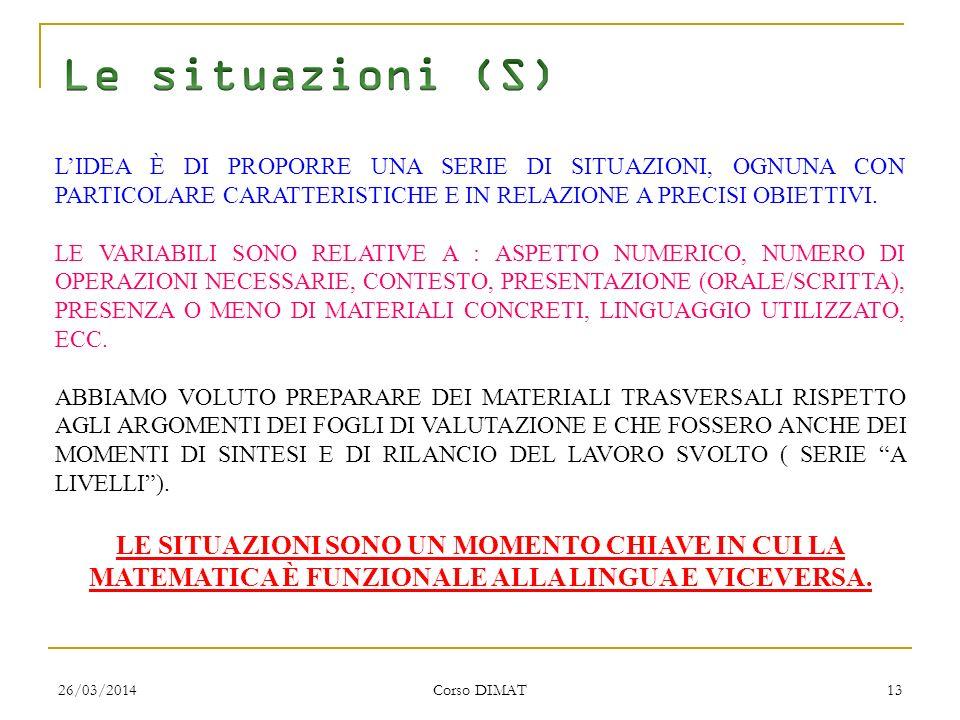 26/03/2014 Corso DIMAT 13 LIDEA È DI PROPORRE UNA SERIE DI SITUAZIONI, OGNUNA CON PARTICOLARE CARATTERISTICHE E IN RELAZIONE A PRECISI OBIETTIVI.