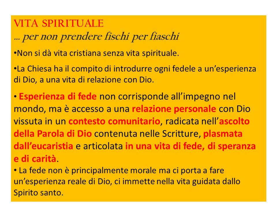 VITA SPIRITUALE … per non prendere fischi per fiaschi Non si dà vita cristiana senza vita spirituale.