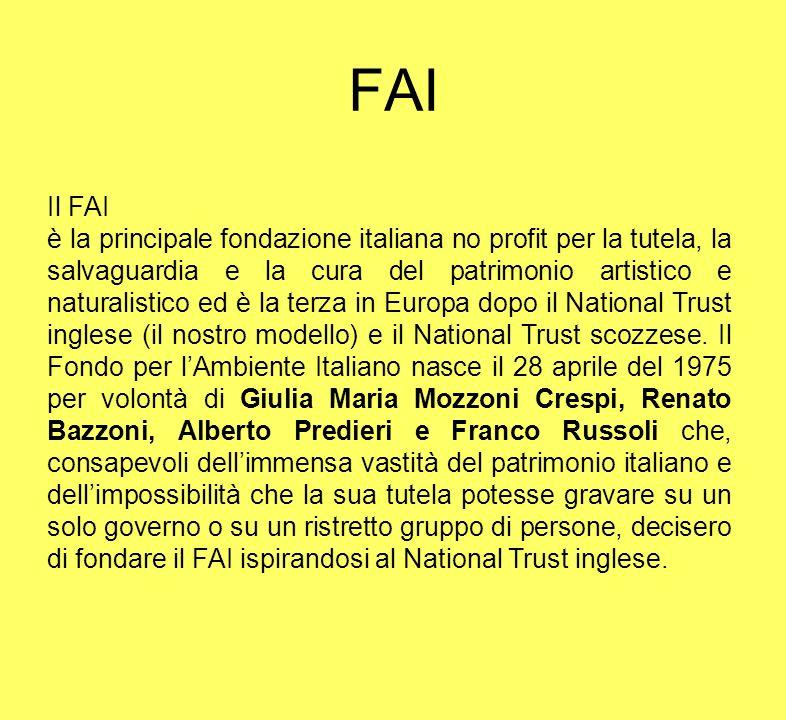 Il FAI è la principale fondazione italiana no profit per la tutela, la salvaguardia e la cura del patrimonio artistico e naturalistico ed è la terza i