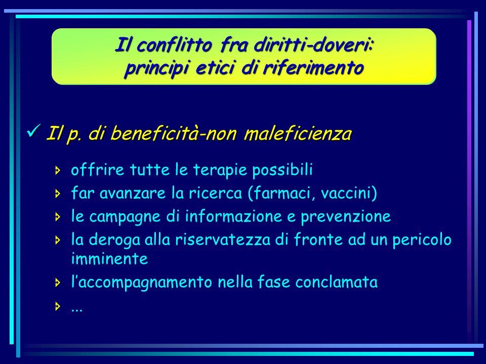 Il p. di beneficità-non maleficienza Il p. di beneficità-non maleficienza offrire tutte le terapie possibili far avanzare la ricerca (farmaci, vaccini