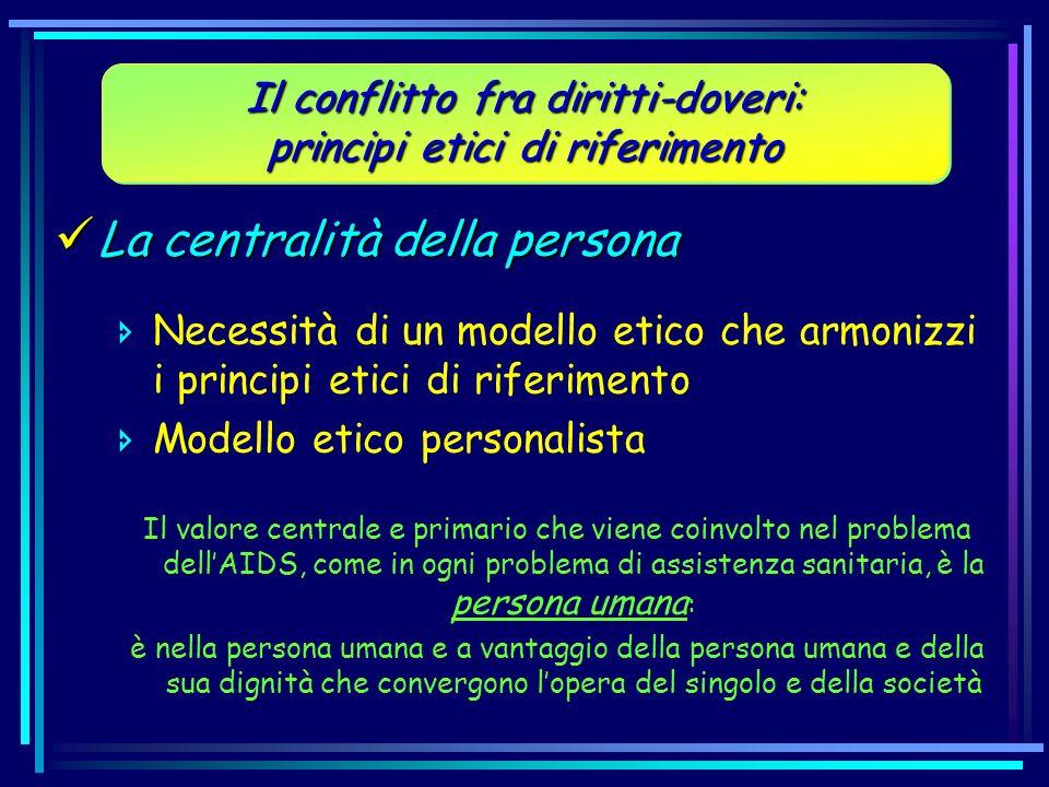 La centralità della persona La centralità della persona Necessità di un modello etico che armonizzi i principi etici di riferimento Modello etico pers