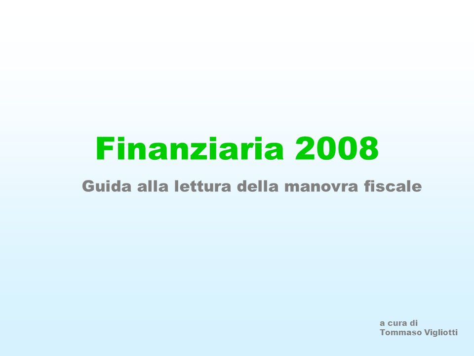 Finanziaria 2008 Guida alla lettura della manovra fiscale a cura di Tommaso Vigliotti