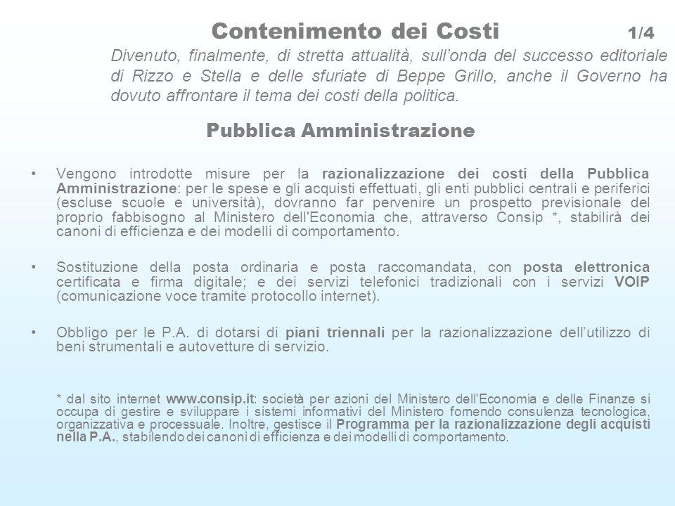 Contenimento dei Costi 1/4 Divenuto, finalmente, di stretta attualità, sullonda del successo editoriale di Rizzo e Stella e delle sfuriate di Beppe Grillo, anche il Governo ha dovuto affrontare il tema dei costi della politica.