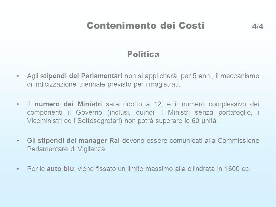 Contenimento dei Costi 4/4 Politica Agli stipendi dei Parlamentari non si applicherà, per 5 anni, il meccanismo di indicizzazione triennale previsto per i magistrati.