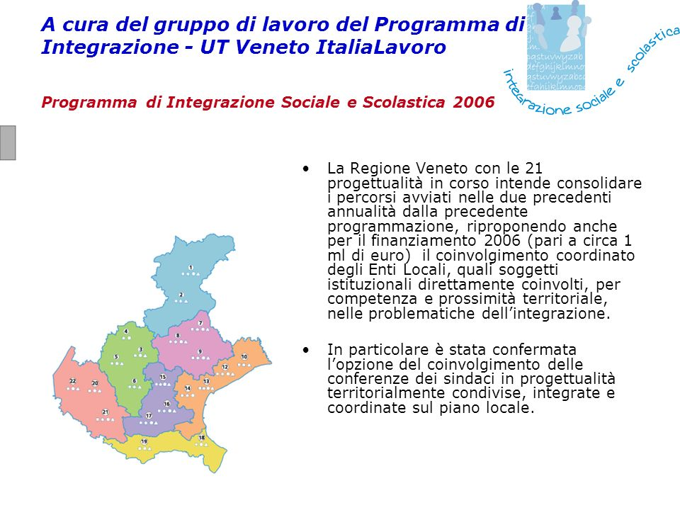 A cura del gruppo di lavoro del Programma di Integrazione - UT Veneto ItaliaLavoro Programma di Integrazione Sociale e Scolastica 2006 La Regione Vene