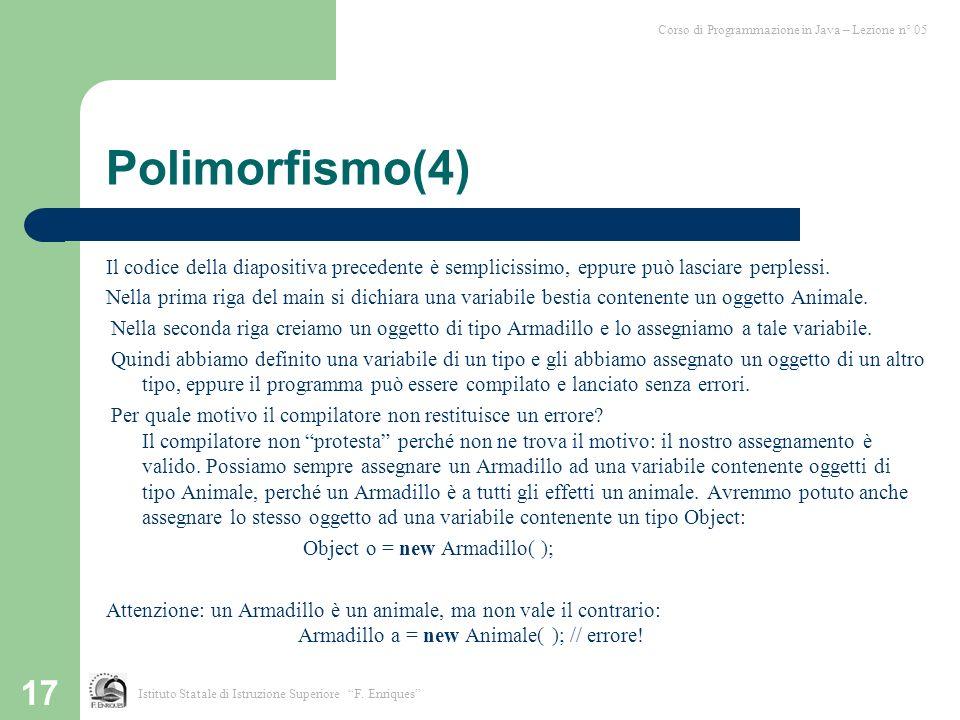 17 Polimorfismo(4) Il codice della diapositiva precedente è semplicissimo, eppure può lasciare perplessi.