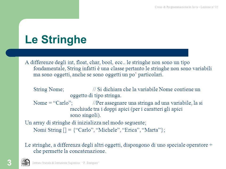 3 Le Stringhe A differenze degli int, float, char, bool, ecc..