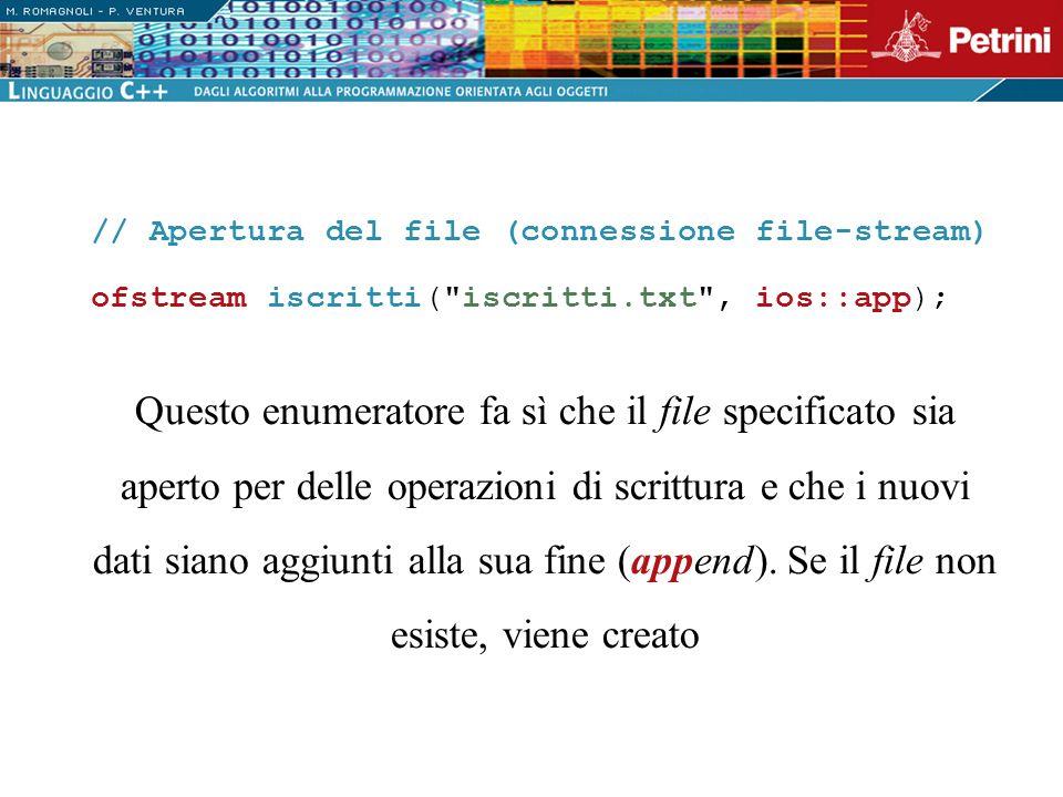 // Apertura del file (connessione file-stream) ofstream iscritti(