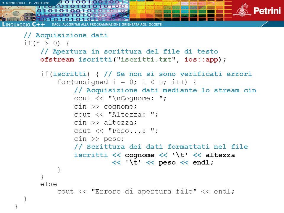// Acquisizione dati if(n > 0) { // Apertura in scrittura del file di testo ofstream iscritti(