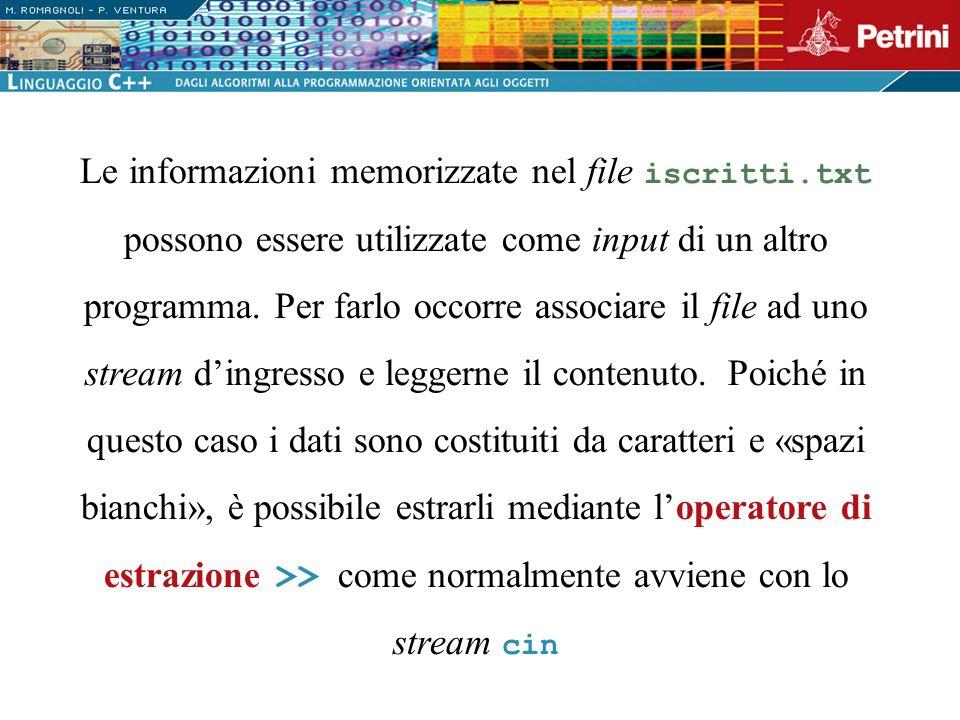 Le informazioni memorizzate nel file iscritti.txt possono essere utilizzate come input di un altro programma. Per farlo occorre associare il file ad u
